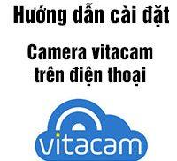 Hướng dẫn cài đặt camera vitacam trên điện thoại